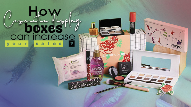 How cosmetic display boxes can increase your sales
