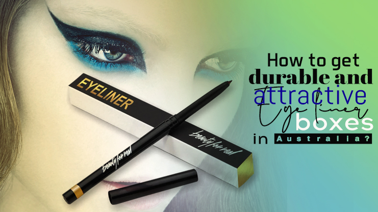 How to get durable and attractive eye liner boxes in Australia