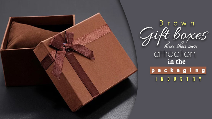 Brown Gift Boxes Have Their Own Attraction In The Packaging Industry