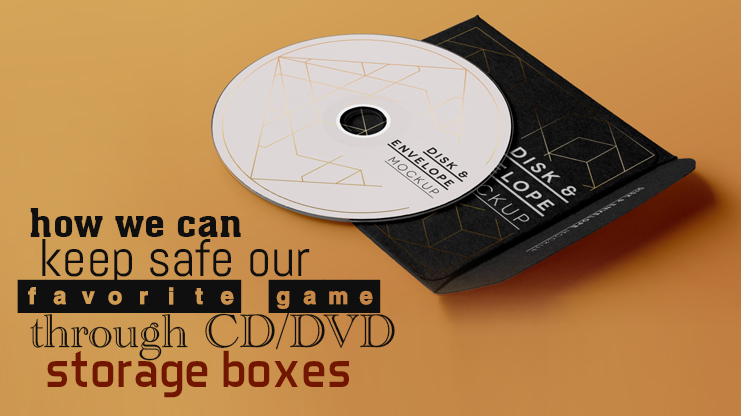 How we can keep safe our favorite game through CD/DVD storage boxes?