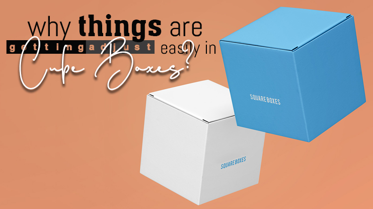 Why things are getting adjusted easily in Cube boxes?