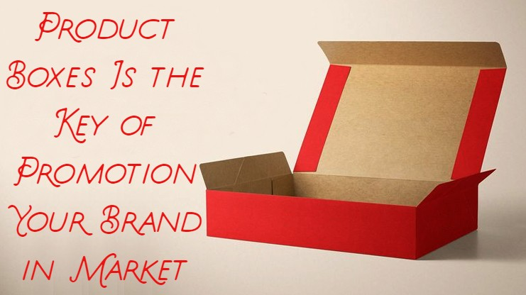 Product Boxes Is the Key of Promotion Your Brand in Market