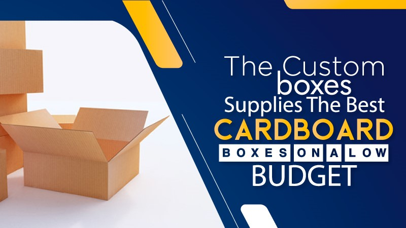 The Custom Boxes Supplies the Best Cardboard Boxes on a Low Budget