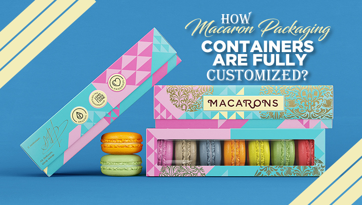 How macaron packaging containers are fully customized?