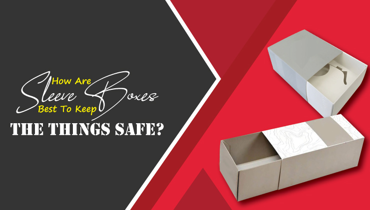 How sleeve boxes are best to keep the thing safe