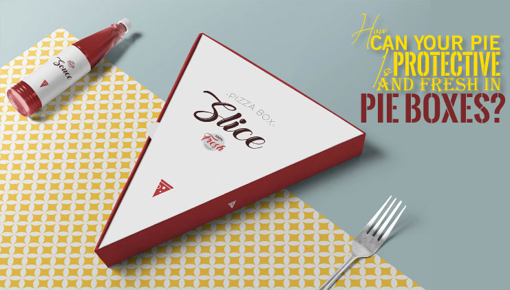 How can your pie is protective and fresh in pie boxes?
