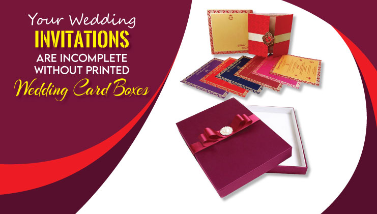 Your wedding invitation is incomplete without printed wedding card boxes