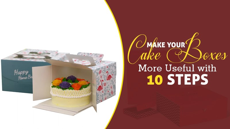 Make Your Cake Boxes More Useful With 10 Steps