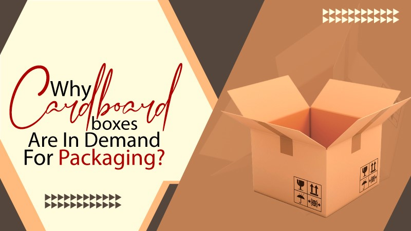 Why Cardboard Boxes Are in Demand For Packaging