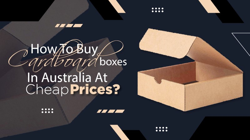 How to Buy Cardboard Boxes in Australia at Cheap Prices