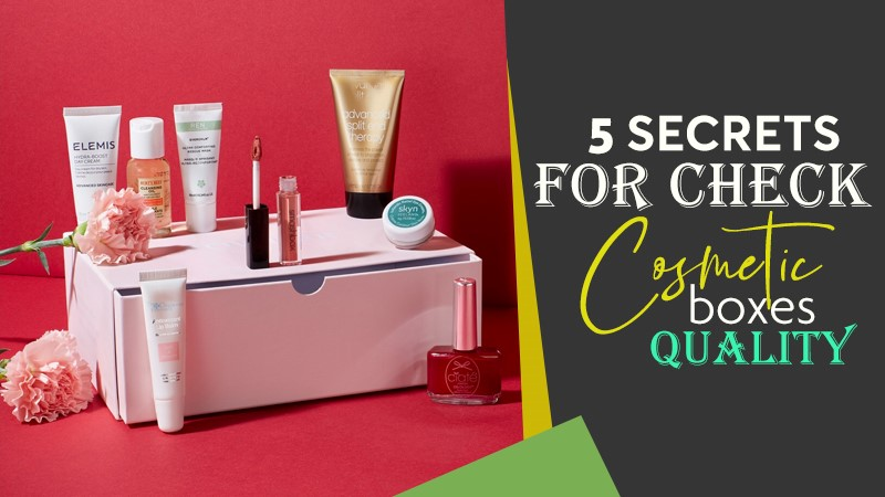 5 Secrets for Check Cosmetic Boxes Quality