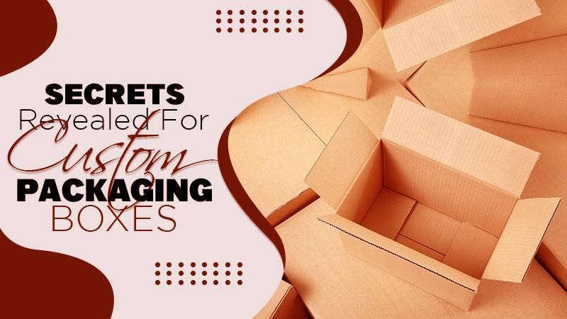 Secrets Revealed For Custom Packaging Boxes