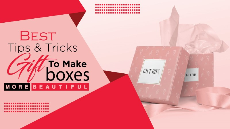 Best Tips & Tricks to Make Gift Boxes More Beautiful