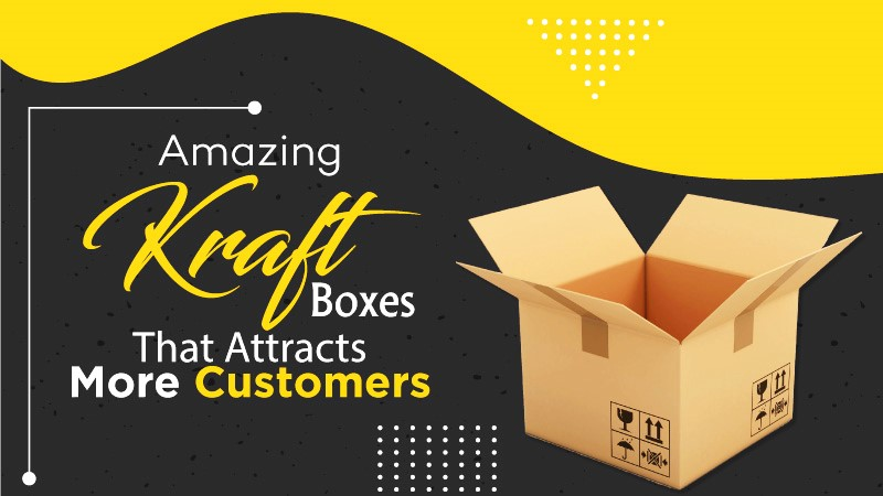 Amazing Kraft Boxes That Attract More Customers