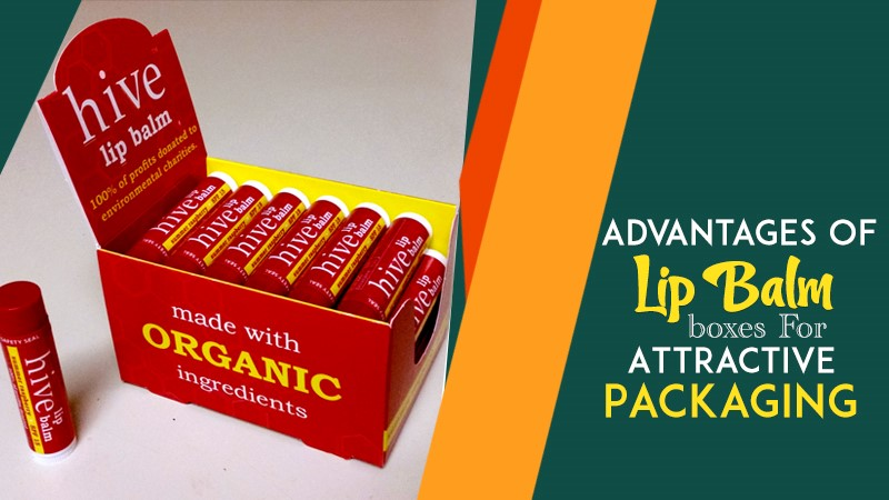 Advantages of Lip Balm Boxes for Attractive Packaging