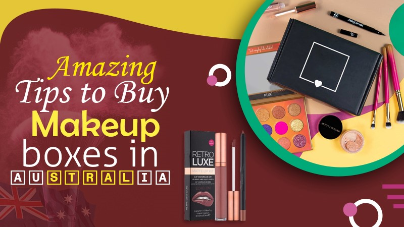 Amazing Tips to Buy Makeup Boxes in Australia