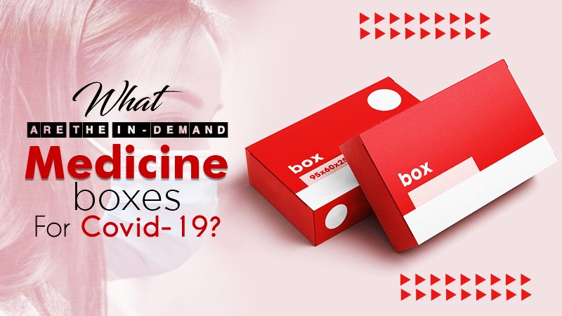 What Are The in-Demand Medicine Boxes For Covid-19