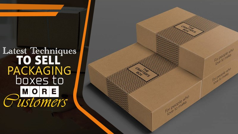 Latest Techniques to Sell Packaging Boxes to More Customers