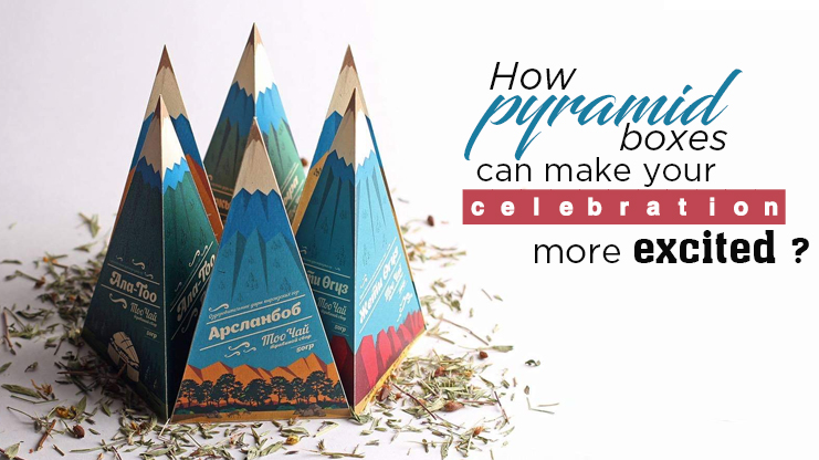 How pyramid boxes can make your celebration more excited