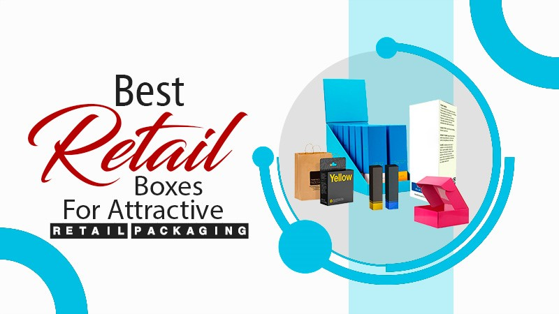 Best Retail Boxes for Attractive Retail Packaging
