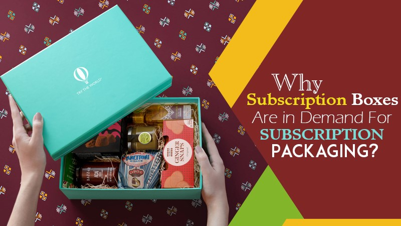Why Subscription Boxes Are in Demand for Subscription Packaging